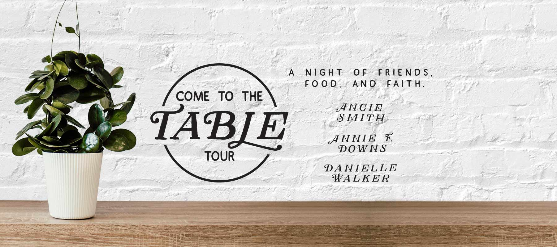 Come To The Table with Angie Smith, Danielle Walker, and Annie F. Downs logo